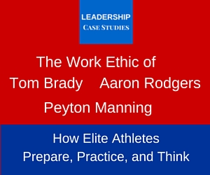 The Work Ethic of Tom Brady, Peyton Manning, and Aaron Rodgers